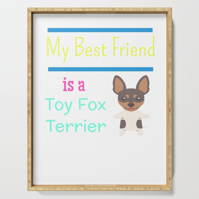 My Best Friend Is A Toy Fox Terrier Serving Tray