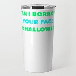 Can I Borrow Your Face For Halloween Travel Mug