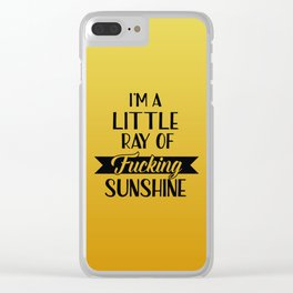 I'm A Little Ray Of Fucking Sunshine, Funny Quote Clear iPhone Case