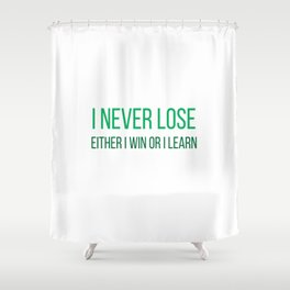 I never lose. Either I win or I learn Shower Curtain