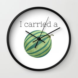 I Carried a Watermelon Wall Clock