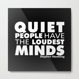 Quiet People have the Loudest Minds | Typography Introvert Quotes Black Version Metal Print