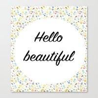 hello beautiful Canvas Prints featuring Hello Beautiful by Estef Azevedo