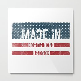 Made in North Bend, Oregon Metal Print