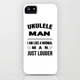 Ukulele Man Like A Normal Man Just Louder iPhone Case