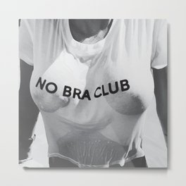 No Bra Club Metal Print
