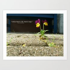 Little Flower - Where there is life, there is hope Art Print