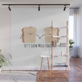 Let's grow mold together Wall Mural