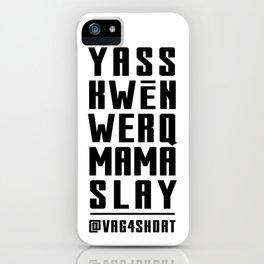 Yass Kwen Werq Mama Slay iPhone Case