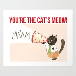 You're the Cat's Meow! Art Print