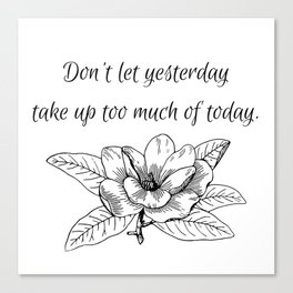 Don't let yesterday take up too much of today. Canvas Print