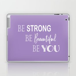 Be Strong, Be Beautiful, Be You - Purple and White Laptop & iPad Skin