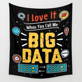 I Love It When You Call Me Big Data For Data Analysts Wall Tapestry