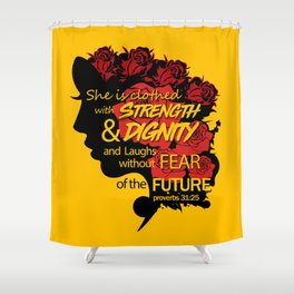 She is clothed with strength and dignity and laughs without fear of the future-Proverbs 31:25 Shower Curtain