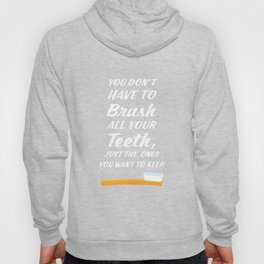 You Don't have to Brush All Your Teeth Dentist T-Shirt Hoody