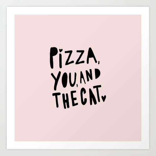 Pizza, you and the cat - pink and black - typography Art Print
