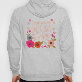 Pretty Swe*ry: Stop Saying Yes To Shit You Hate Hoody