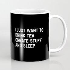 I just want to drink tea create stuff and sleep Mug