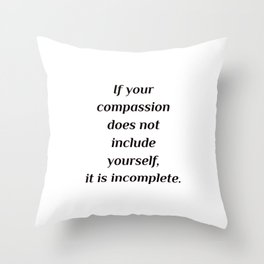 Self care quotes - If your compassion does not include yourself, it is incomplete. Throw Pillow