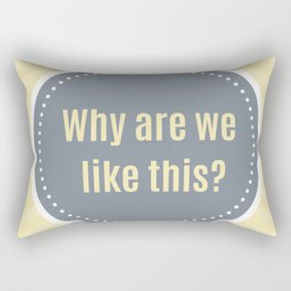 Why are we like this? Rectangular Pillow