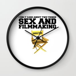 I only care about two things - SEX and FILMMAKING Wall Clock