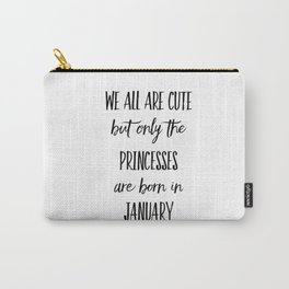 PRINCESSES ARE BORN IN JANUARY Carry-All Pouch