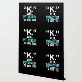 """K."" WELL, POTASSIUM TO YOU TOO (Dark) Wallpaper"