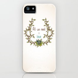 All we need is Love iPhone Case