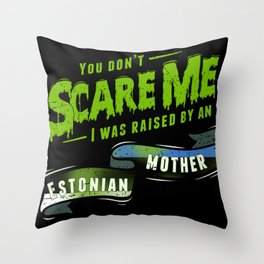 You Don't Scare Me I Was Raised By An Estonian Mother Throw Pillow