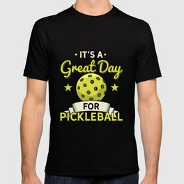It's a Great Day To Play Pickleball T-shirt