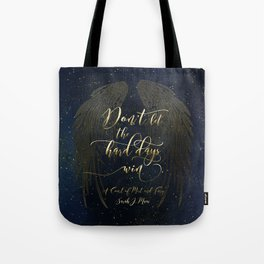 Don't let the hard days win. A Court of Mist and Fury (ACOMAF) Tote Bag