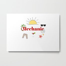 Mechanic : time out on holiday Metal Print