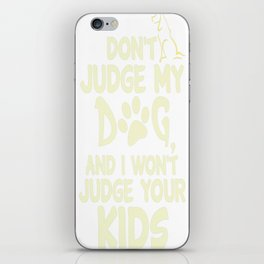 Dont Judge My Dog And I Wont Judge Your Kids iPhone Skin