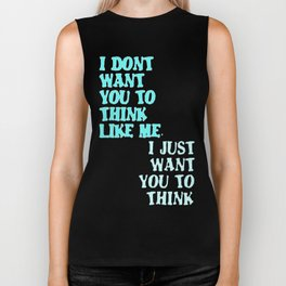 I Don't Want You To Think Like Me I Just Want You To Think Biker Tank