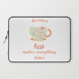 Because Tea Makes Everything Better Laptop Sleeve