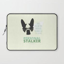 Boston Terrier: Personal Stalker. Laptop Sleeve