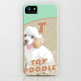 T is for Toy Poodle iPhone Case
