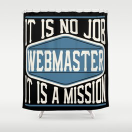 Webmaster  - It Is No Job, It Is A Mission Shower Curtain