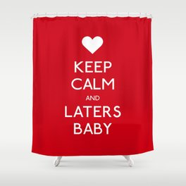 Keep calm and Laters Baby Shower Curtain
