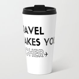Travel Makes You Richer Travel Mug