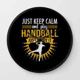 Just Keep Calm And Play Handball Wall Clock