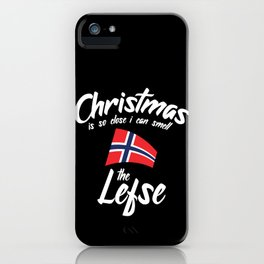 Christmas Is So Close I Can Smell The Lefse iPhone Case