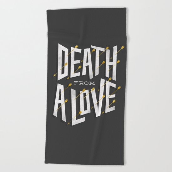 Death from a love Beach Towel