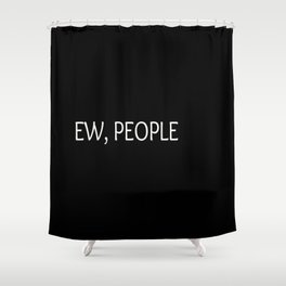 Ew, People Funny Quote Shower Curtain