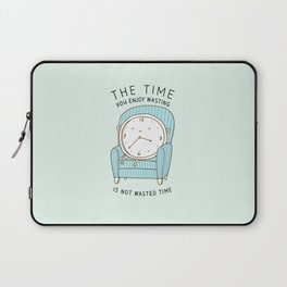 The Time You Enjoy Wasting Laptop Sleeve