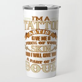 Tattoo Artist Piece Of Your Skin Part Of My Soul Travel Mug