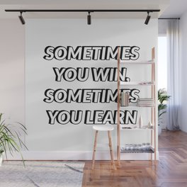 SOMETIMES YOU WIN, SOMETIMES YOU LEARN Wall Mural