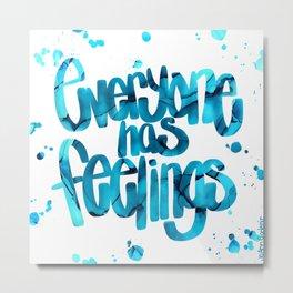 Everyone has feelings Metal Print