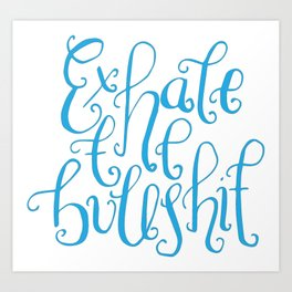 Funny Quotes, handlettering - Exhale the Bullshit Art Print