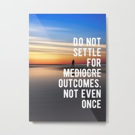 Motivational - Stay Away From Mediocre Metal Print